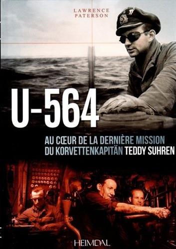 U-564: Au cur d'une mission du Korvettenkapitan Teddy Suhren  [Paterson, Lawrence] (Tapa Dura)