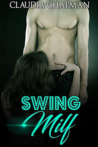 MILF- Swing MILF: swinger menage, older woman, younger man romance.