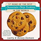 : 57 More of the Best Chocolate Chip Cookies in the World: The Recipes That Won the Second National Chocolate Chip Cookies Forever Contest