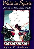 Walk in Spirit: Prayers for the Seasons of Life (0965095800) by Andrews, Lynn V.