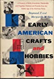 img - for Early American Crafts and Hobbies A Treasury of Skills, Avocations, Handicrafts and Forgotten Pastimes & Pursuits from the Golden Age of the American Home book / textbook / text book