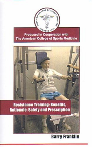 Resistance Training: Benefits, Rationale, Safety And Prescription [Vhs]