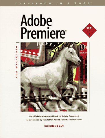 Adobe Premiere 4.0 for Macintosh: Classroom in a Book