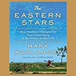 The Eastern Stars: How Baseball Changed the Dominican Town of San Pedro de Macoris | Mark Kurlansky