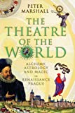 The Theatre of the World: Alchemy, Astrology and Magic in Renaissance Prague (0771056907) by Marshall, Peter