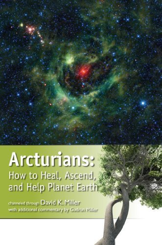 Arcturians: How to Heal, Ascend, and Help Planet Earth by David K. Miller (2013) Perfect Paperback