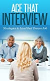 Ace That Interview: Strategies to Land that Dream Job (Interview questions, Interview skills, Job Preperation)