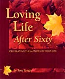 Loving Life After 60 : Celebrating the Autumn of Your Life