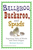 Michael Quinion Ballyhoo, Buckaroo, and Spuds: Ingenious Tales of Words and Their Origins