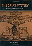 The Great Mystery: Myths of Native America (039598405X) by Philip, Neil