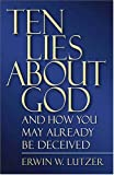 Ten Lies About God And How You Might Already Be Deceived