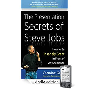 Amazon.com: The Presentation Secrets of Steve Jobs : How to Be Insanely Great in Front of Any Audience eBook: Carmine Gallo: Kindle Store