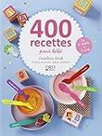 400 recettes pour b�b�: De 4 mois � 3...