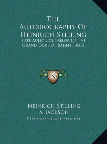 The Autobiography of Heinrich Stilling: Late Aulic Counselor of the Grand Duke of Baden (1843)