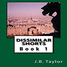 Dissimilar Shorts: Book 1 (       UNABRIDGED) by J.B. Taylor Narrated by Jonathan Estabrooks