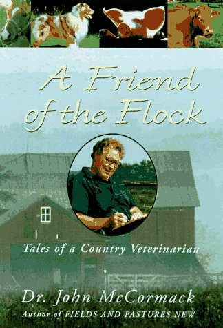 Friend of the Flock : Tales of a Country Veterinarian, McCormack,John