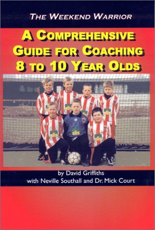 The Weekend Warrior: A Comprehensive Guide for Coaching 8 to 10 Year Olds