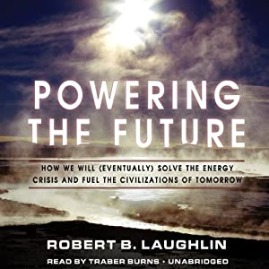 Powering the Future: How We Will (Eventually) Solve the Energy Crisis and Fuel the Civilization of Tomorrow | [Robert B. Laughlin]