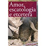 Amor, escatologia e etcetera