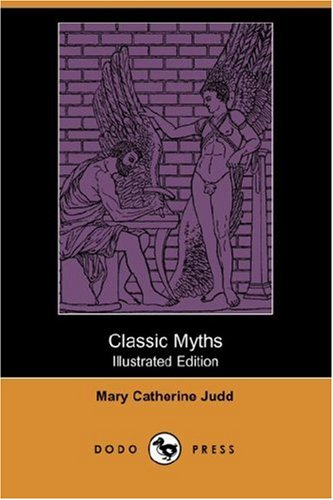 Classic Myths (Illustrated Edition) (Dodo Press)