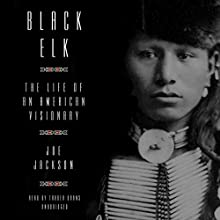 Black Elk: The Life of an American Visionary Audiobook by Joe Jackson Narrated by Traber Burns