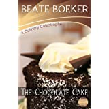 "The Chocolate Cake (A Culinary Catastrophe Book 1) (English Edition)von ""Beate Boeker"""