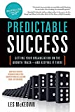 Predictable Success: Getting Your Organization on the Growth Track--and Keeping It There