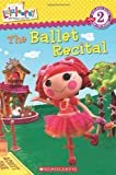 Jenne Simon Lalaloopsy: The Ballet Recital (Scholastic Reader - Level 2 (Quality))