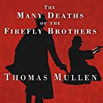 The Many Deaths of the Firefly Brothers | Thomas Mullen