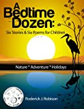 Childrens book: A Bedtime Dozen: Six Stories & Six Poems For Children (kids books ages 4-8)