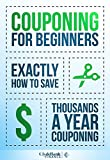 Couponing For Beginners: Exactly How To Save Thousands A Year Couponing (Couponing, Couponing For Beginners, Couponing Guide, Coupons)
