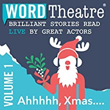 WordTheatre: Ahhhhh, Xmas...: Volume 1  by Lou Ann Walker, Ron Carlson, Mark Richard, Stephen Tobolowsky, Margaret McMullan, O. Henry Narrated by Rachel Boston, Donal Logue, Craig Bierko, Stephen Tobolowsky, Gregg Henry, John Heard, Sean Maguire, Sally Brooks