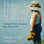 Two Thousand Minnows: A Young Girl's Story of Separation, Forgiveness, and Hope | Sandra Leigh Vaughan