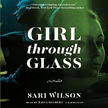 Girl Through Glass: A Novel Audiobook by Sari Wilson Narrated by Tavia Gilbert