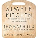 Simple Kitchen: The Essentials You Need to Cook Your Most Joyful Meals Audiobook by Genevieve Parker Hill, Thomas Hill Narrated by Erin deWard