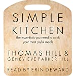 Simple Kitchen: The Essentials You Need to Cook Your Most Joyful Meals | Genevieve Parker Hill,Thomas Hill
