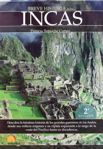 Breve historia de los incas: Descubra la fabulosa historia de los grandes guerreros de los Andes, desde sus míticos orígenes y su rápida expansión a ... de la costa del Pacífico hasta su decadencia