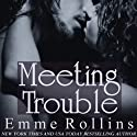 Meeting Trouble (       UNABRIDGED) by Emme Rollins Narrated by Elizabeth Saydah