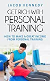 GET RICH WITH PERSONAL TRAINING!: How to make a great income from Personal Training (The Stripped Bear series)