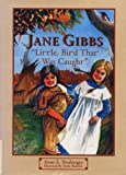 img - for Jane Gibbs : Little Bird That Was Caught book / textbook / text book