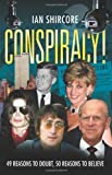 """Conspiracy! 49 Reasons to Doubt, 50 Reasons to Believe."" av Ian Shircore"