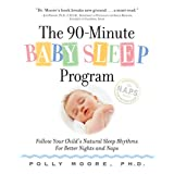The 90-Minute Baby Sleep Program: Follow Your Child's Natural Sleep Rhythms for Better Nights and Naps ~ Polly Moore
