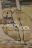 img - for Between the Icon and the Idol: The Human Person and the Modern State in Russian Literature and ThoughtChaadayev, Soloviev, Grossman (Theopolitical Visions) book / textbook / text book