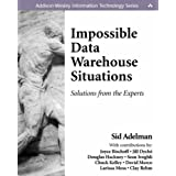 Impossible Data Warehouse Situations: Solutions from the Experts ~ Sid Adelman