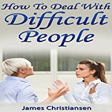 How to Work with Difficult People: The 4 Things You're Doing Wrong at Work (and the 1 You're Probably Already Doing) (       UNABRIDGED) by James Christiansen Narrated by Joseph Benjamin Jireh Pabellon