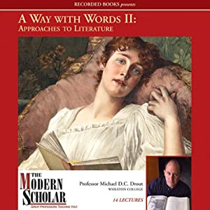 The Modern Scholar: A Way With Words, Part II: Approaches to Literature | [Michael D.C. Drout]