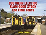 Southern Electric Slam-door Stock: The Final Years Roger Palmer