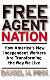 Free Agent Nation: How America's New Independent Workers Are Transforming the Way We Live (0446525235) by Daniel H. Pink