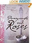 Pomegranates and Roses: My Persian Fa...
