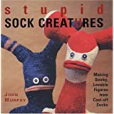 Stupid Sock Creatures: Making Quirky, Lovable Figures from Cast-off Socksby John Murphy
